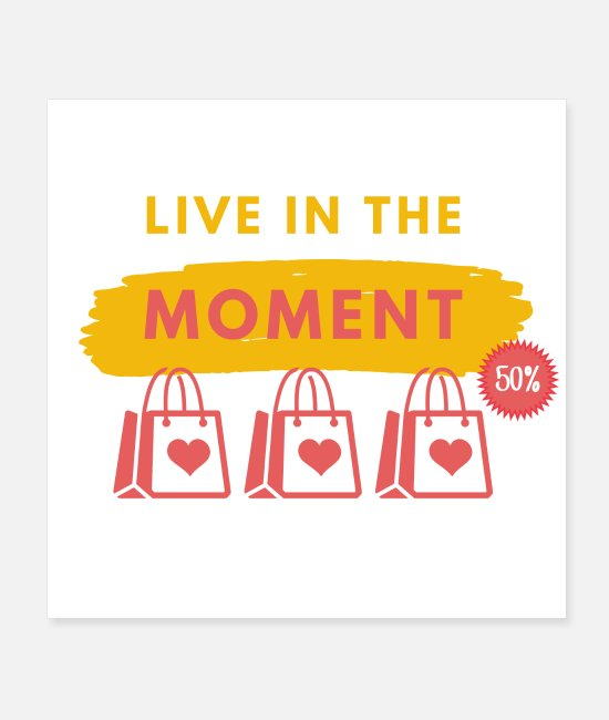 Sale Posters - Live in the Moment Shopping Sale Bags - Posters white
