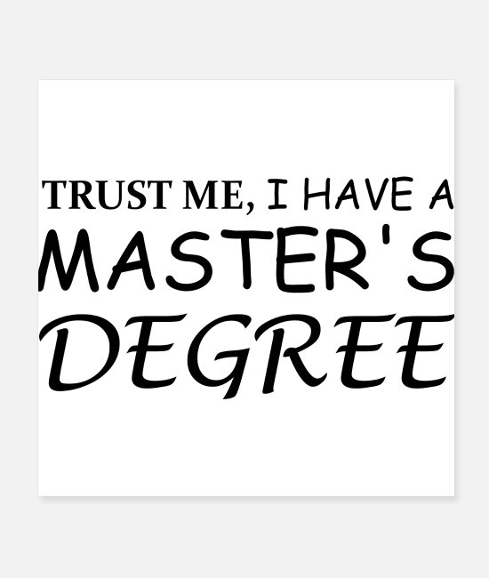 Master's Degree Posters - Trust me I have a Master's Degree - Posters white