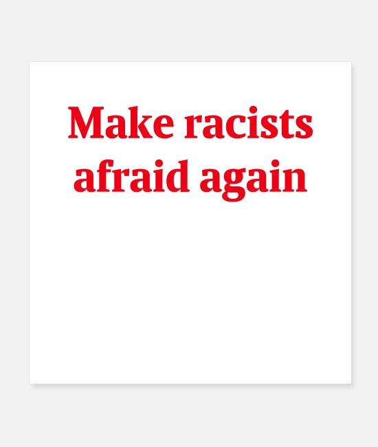 Donald Trump Posters - MAKE RACISTS AFRAID AGAIN - Posters white