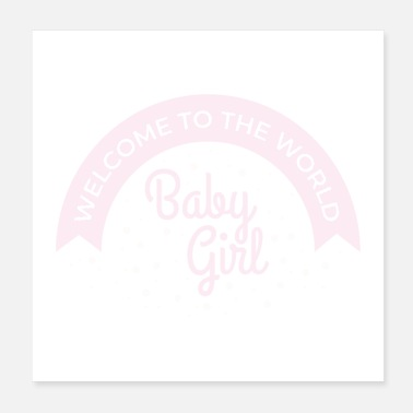 Baby Girl Baby Welcome to the world Baby Girl Gift Idea - Poster