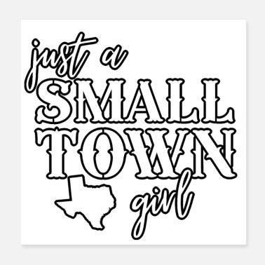Tx Just A Small Town Girl Texas - Poster