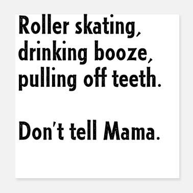 Pull Roller Skating, Drinking Booze, Pulling off Teeth - Poster
