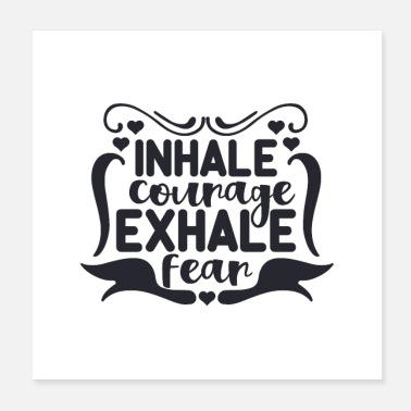 Courage Inhale Courage Exhale Fear - Poster