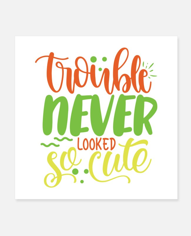Trouble Posters - trouble never looked so cute - Posters white
