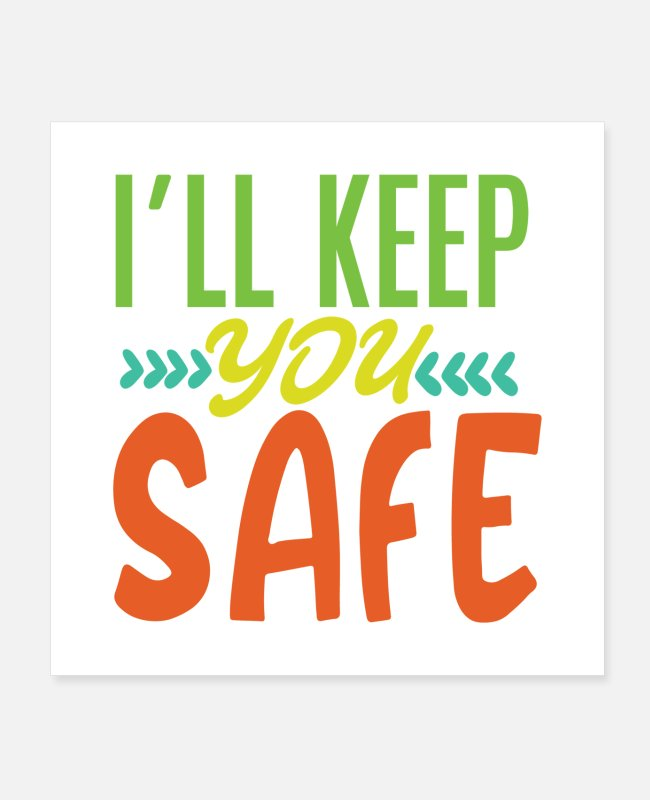 Program (what You Do) Posters - I'LL KEEP YOU SAFE - Posters white