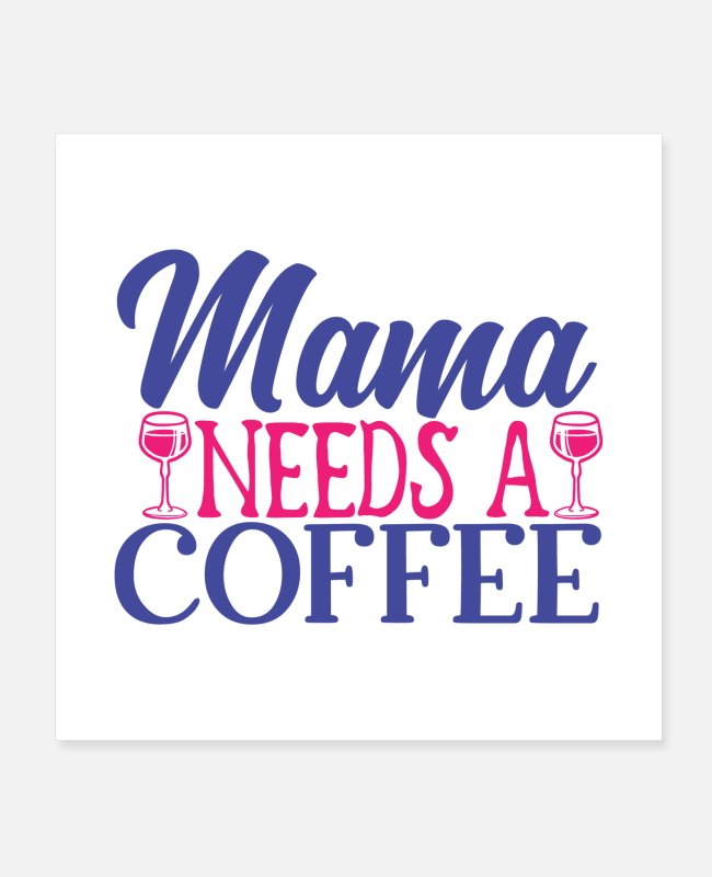 Mummy Posters - mama needs a coffee - Posters white