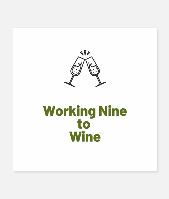 Wine Posters - working Nine to Wine - Posters white