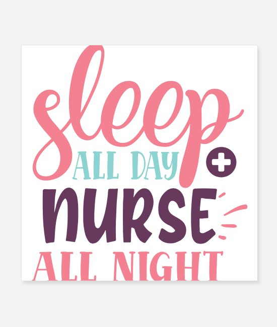 Quote Posters - Sleep All Day Nurse All Night Pretty Typography - Posters white