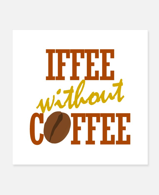 Endless Posters - Iffee Without Coffee - Posters white