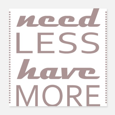 Minimum need less have more - Poster