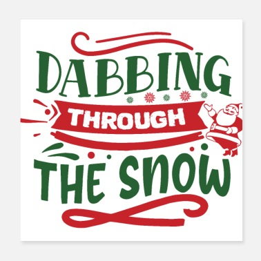 Christmas Quote Dabbing Through The Snow Funny Christmas Saying - Poster
