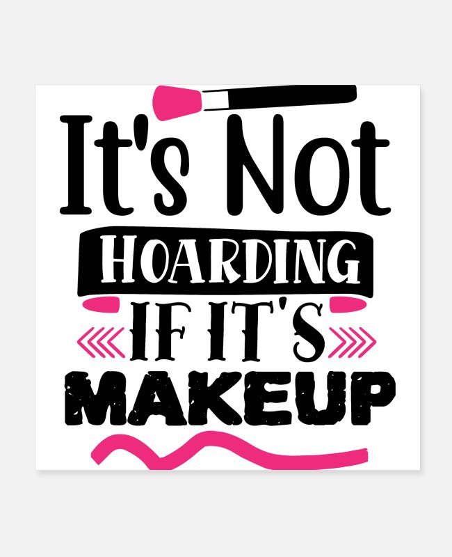 Quote Posters - It's Not Hoarding If It's Makeup Funny - Posters white