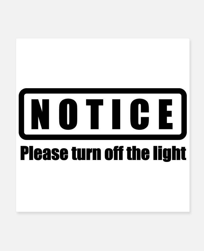 Earth Day Posters - Notice please turn off the light black Funny Gift - Posters white