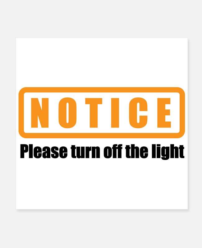 Earth Day Posters - Notice please turn off the light Orange Funny Gift - Posters white