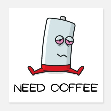 Need Need Coffee - Poster