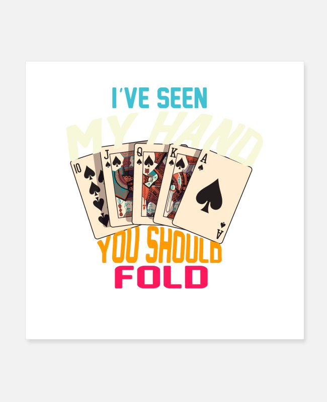 Fold Posters - I've Seen My Hand You Should Fold - Posters white