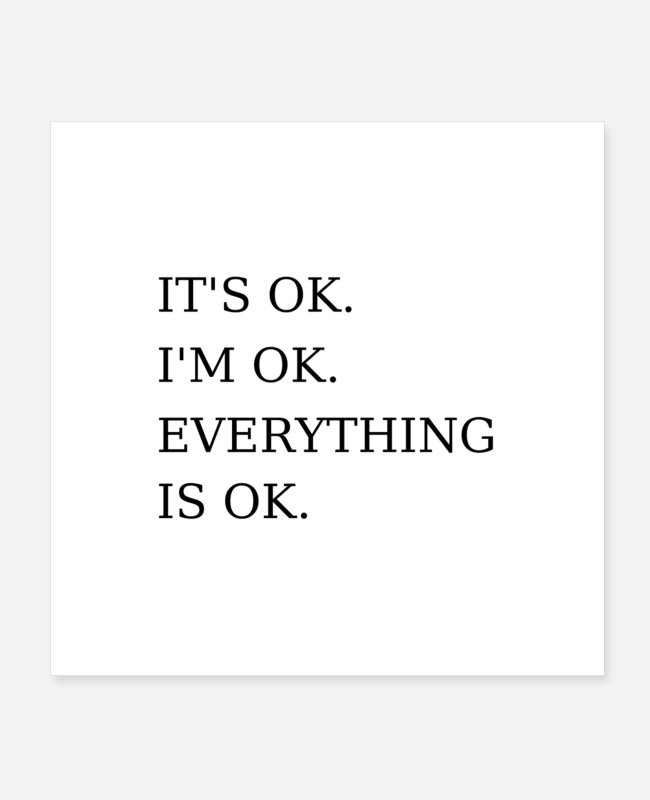 Womens Posters - It's Ok I'm Ok Everything is Ok Funny Sarcastic - Posters white