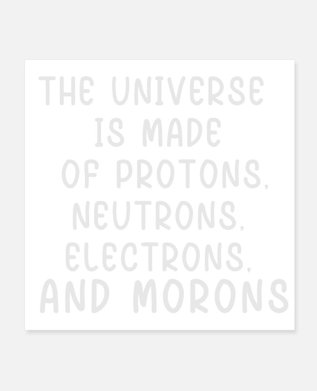 Saying Posters - Universe is made of protons, neutrons, electrons - Posters white