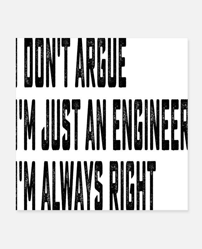 Engineering Posters - I don t argue I m just an engineer - Posters white
