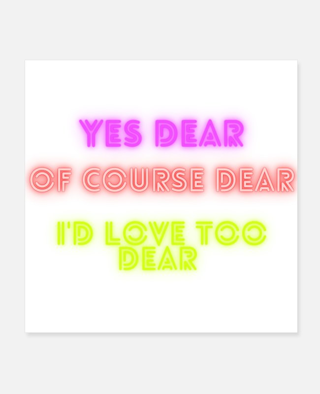 Heart Posters - yes dear, of course dear, I'd love too dear - Posters white