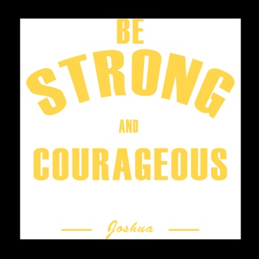 Joshua 1:9 Do not be afraid, Be strong and Courage - Poster 8x8