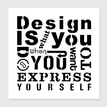 Design is - Poster 8x8