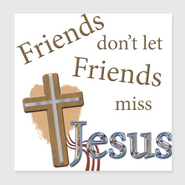 Friends don't let Friends miss Jesus - Poster 8x8