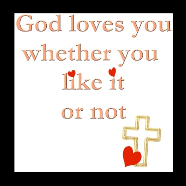 God Loves You Whether You Like it Or Not - Poster 8x8