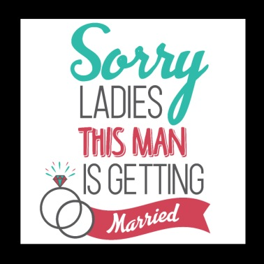 Sorry ladies this man is getting married - Poster 8x8