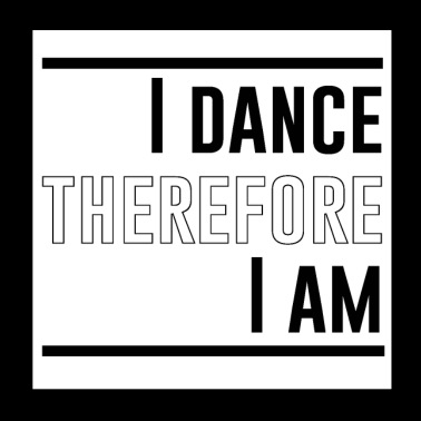 I dance therefore I am - Poster 8x8