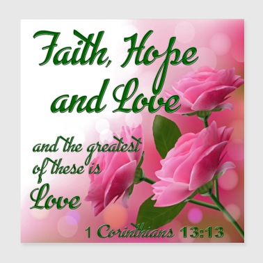 Faith Hope and Love 1 Cor. 13:13 Cool Christian - Poster 8x8