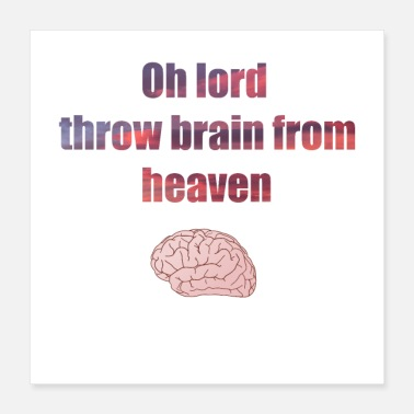 Heaven oh lord throw brain from heaven - Poster 16x16