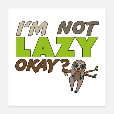 Lazy I'm not lazy okay , funny gift idea, sloth - Poster 16x16