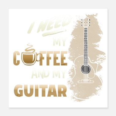 Instrument I Need My Coffee And My Guitar - Poster 16x16