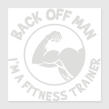 Back Off Man I m a Fitness Trainer - Poster 16x16