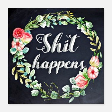 Provocation Shit happens - Poster 16x16
