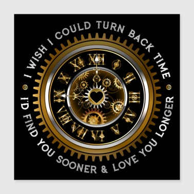 Turn On I Wish I Could Turn Back Time - Poster 16x16
