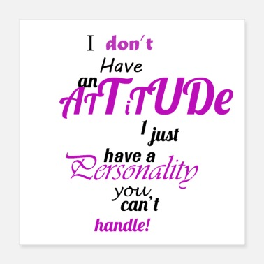 Attitude I DONT have an attitude - Poster