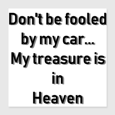 My Treasure is in Heaven. - Poster 16x16