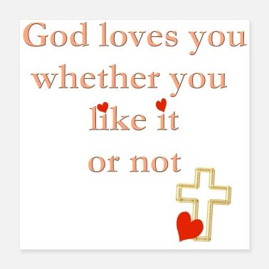 Bible God Loves You Whether You Like it Or Not - Poster
