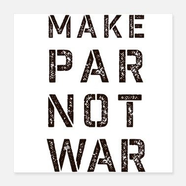 Golf Make Par Not war - Poster 16x16