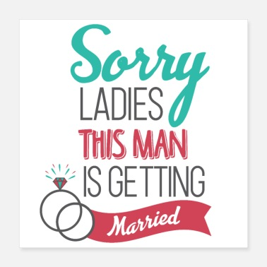 Groom Sorry ladies this man is getting married - Poster 16x16