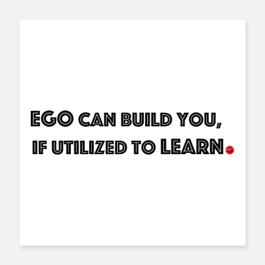 Ego Quotes by MG - Poster 16x16