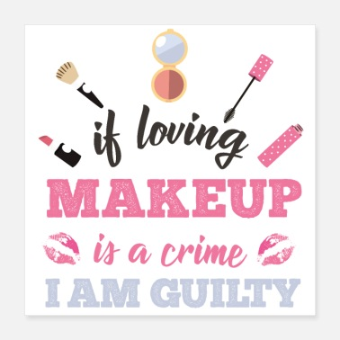 Eyelashes Loving makeup is a crime I am guilty - Poster 16x16