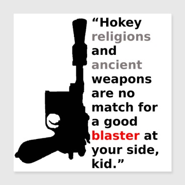 Ancient Hokey Religions and ancient Blasters - Poster 16x16