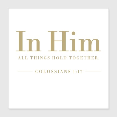 Together In Him all things hold together Colossians 1-17 - Poster 16x16