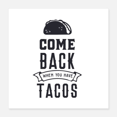 Week Come Back When You Have Tacos - Poster 16x16