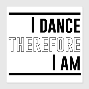 I dance therefore I am - Poster 16x16
