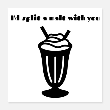Expression I'd split a malt with you - Poster 16x16