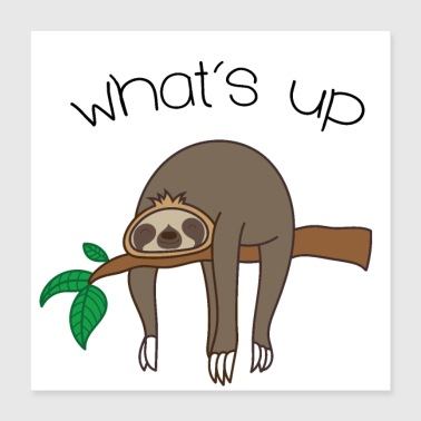 Whats up Sloth - Poster 16x16